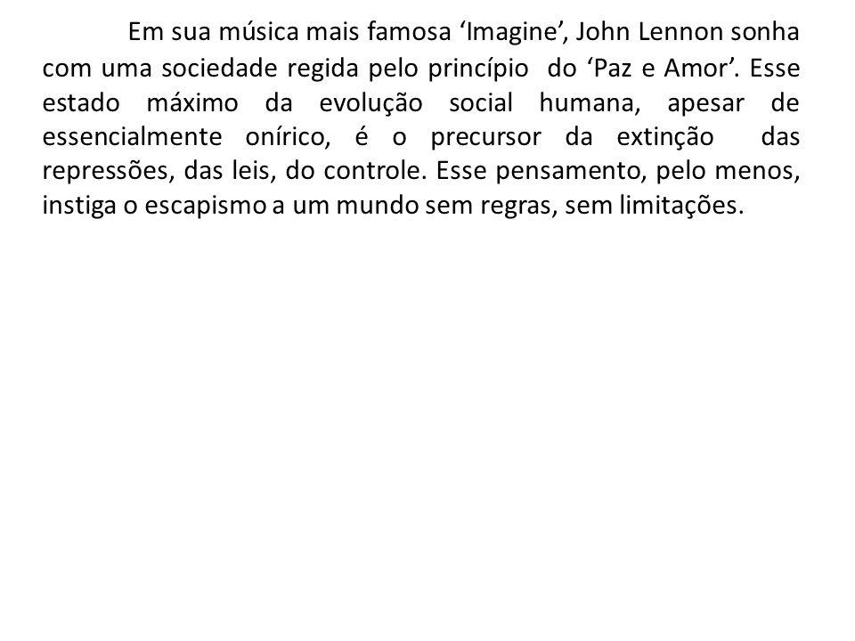 Em sua música mais famosa Imagine, John Lennon sonha com uma sociedade regida pelo princípio do Paz e Amor. Esse estado máximo da evolução social huma