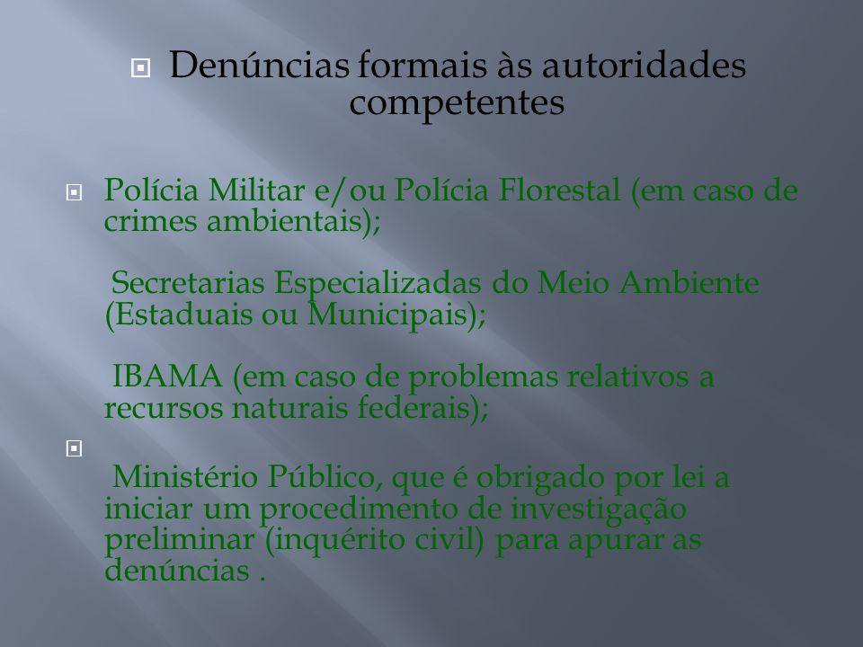 Denúncias formais às autoridades competentes Polícia Militar e/ou Polícia Florestal (em caso de crimes ambientais); Secretarias Especializadas do Meio