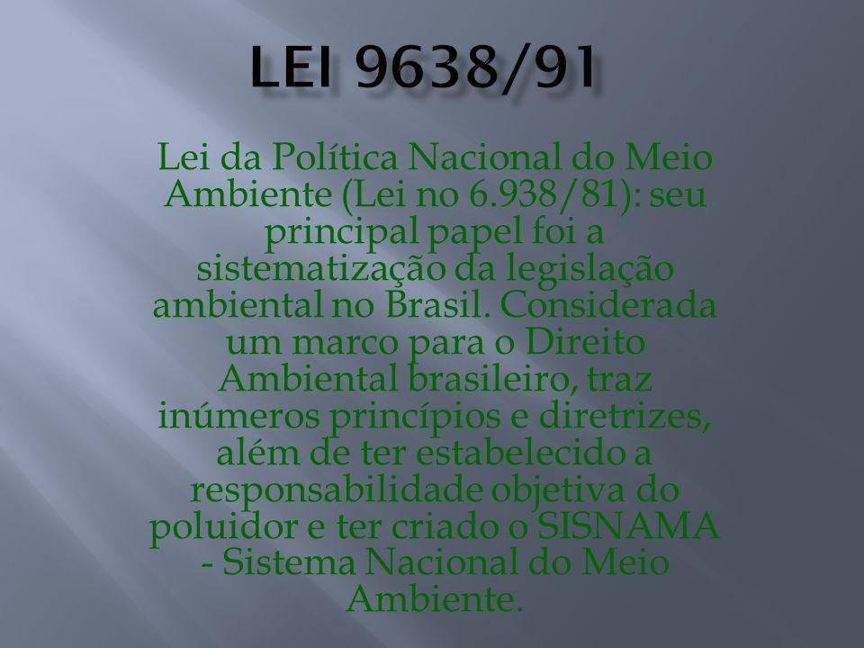 Lei da Política Nacional do Meio Ambiente (Lei no 6.938/81): seu principal papel foi a sistematização da legislação ambiental no Brasil. Considerada u