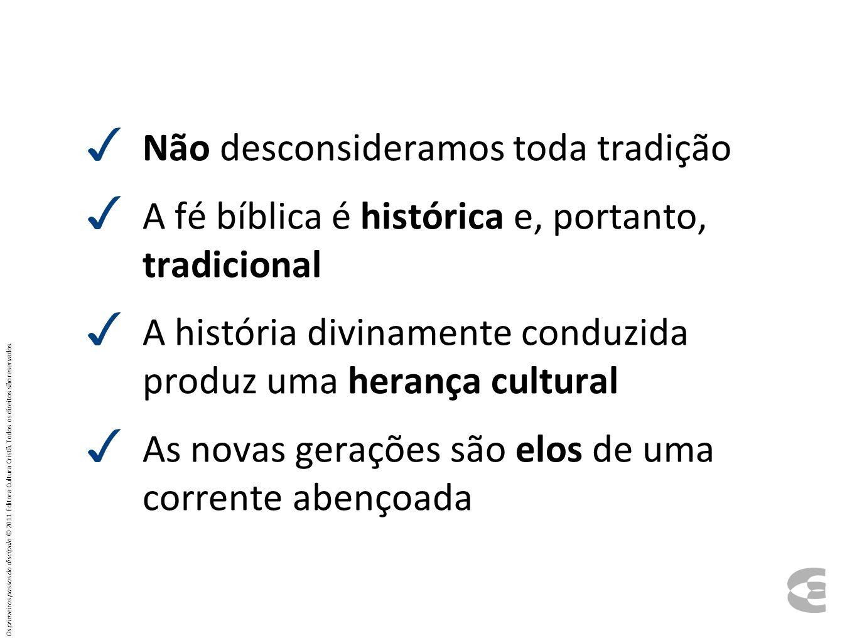 Não desconsideramos toda tradição A fé bíblica é histórica e, portanto, tradicional A história divinamente conduzida produz uma herança cultural As no