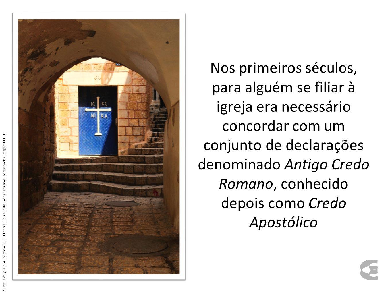 Nos primeiros séculos, para alguém se filiar à igreja era necessário concordar com um conjunto de declarações denominado Antigo Credo Romano, conhecid