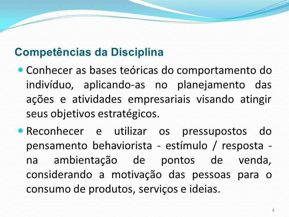 Competências da Disciplina Conhecer as bases teóricas do comportamento do indivíduo, aplicando-as no planejamento das ações e atividades empresariais visando atingir seus objetivos estratégicos.