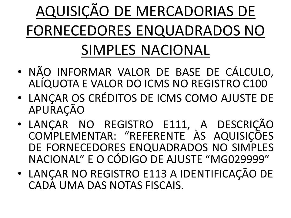 AQUISIÇÃO DE MERCADORIAS DE FORNECEDORES ENQUADRADOS NO SIMPLES NACIONAL NÃO INFORMAR VALOR DE BASE DE CÁLCULO, ALÍQUOTA E VALOR DO ICMS NO REGISTRO C