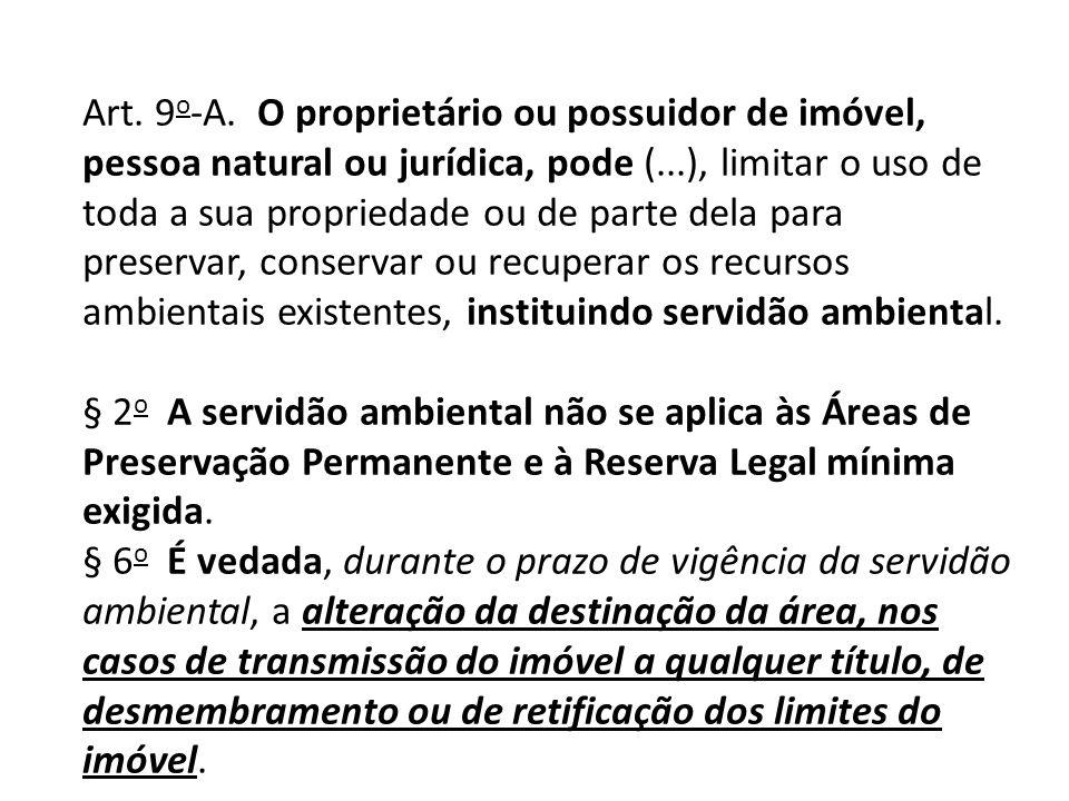 Art. 9 o -A. O proprietário ou possuidor de imóvel, pessoa natural ou jurídica, pode (...), limitar o uso de toda a sua propriedade ou de parte dela p