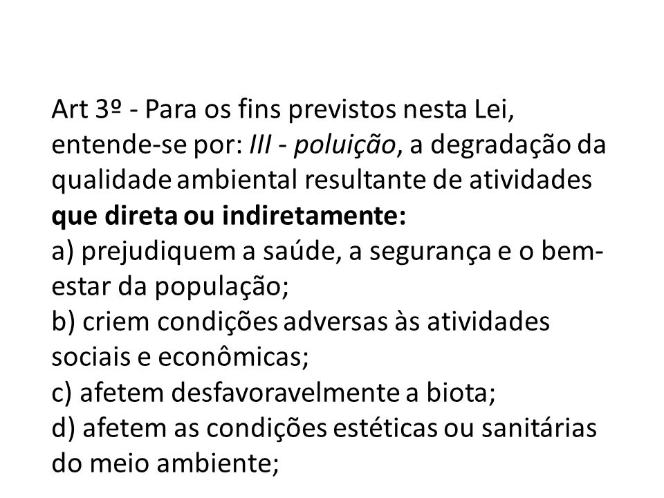 Art 3º - Para os fins previstos nesta Lei, entende-se por: III - poluição, a degradação da qualidade ambiental resultante de atividades que direta ou