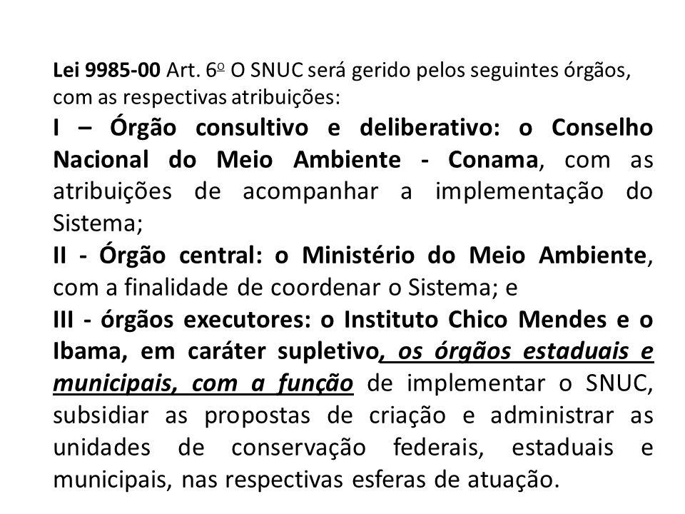 Lei 9985-00 Art. 6 o O SNUC será gerido pelos seguintes órgãos, com as respectivas atribuições: I – Órgão consultivo e deliberativo: o Conselho Nacion