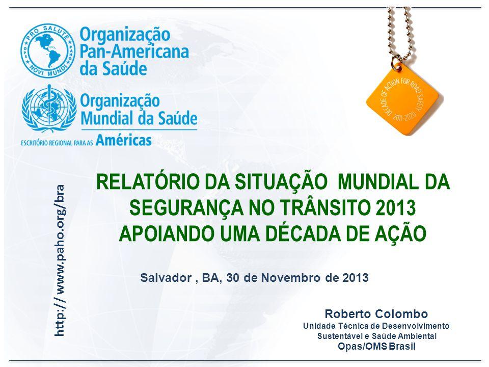 http:// www.paho.org/bra RELATÓRIO DA SITUAÇÃO MUNDIAL DA SEGURANÇA NO TRÂNSITO 2013 APOIANDO UMA DÉCADA DE AÇÃO Salvador, BA, 30 de Novembro de 2013