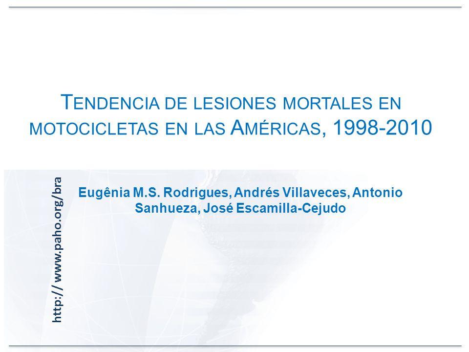 http:// www.paho.org/bra Eugênia M.S. Rodrigues, Andrés Villaveces, Antonio Sanhueza, José Escamilla-Cejudo T ENDENCIA DE LESIONES MORTALES EN MOTOCIC
