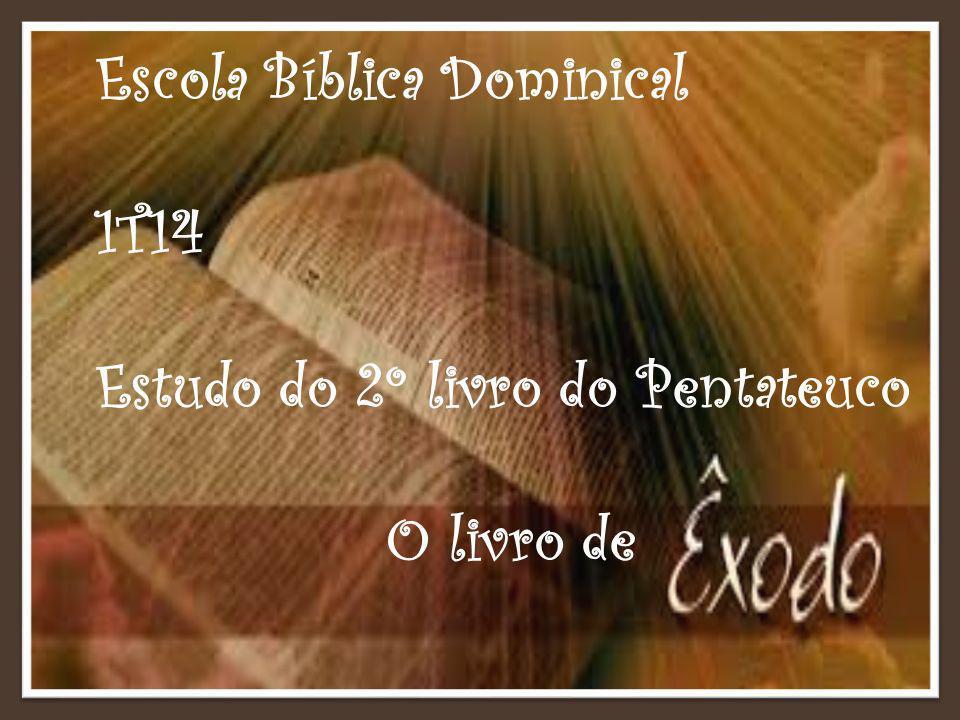 Escola Bíblica Dominical 1T14 Estudo do 2º livro do Pentateuco O livro de