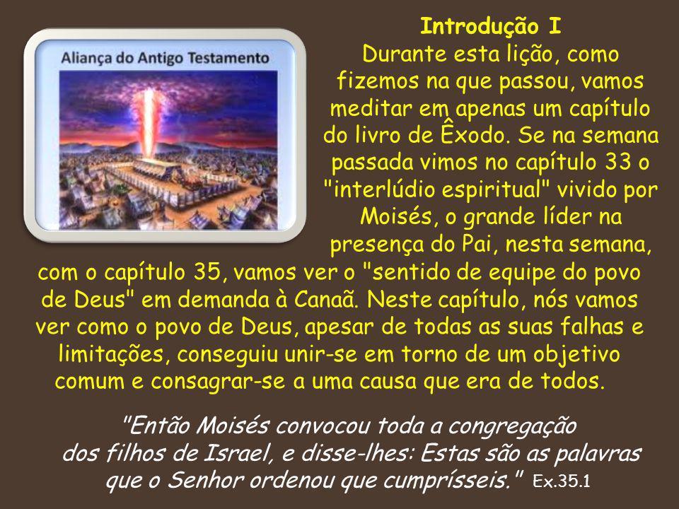 Introdução II Neste texto, do capítulo 35.1-3 encontramos a essência do que seja espírito de equipe: Espírito de equipe é exatamente isto: toda a congregação.