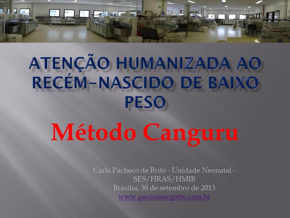 Carla Pacheco de Brito - Unidade Neonatal - SES/HRAS/HMIB Brasília, 30 de setembro de 2013 www.paulomargotto.com.br Método Canguru