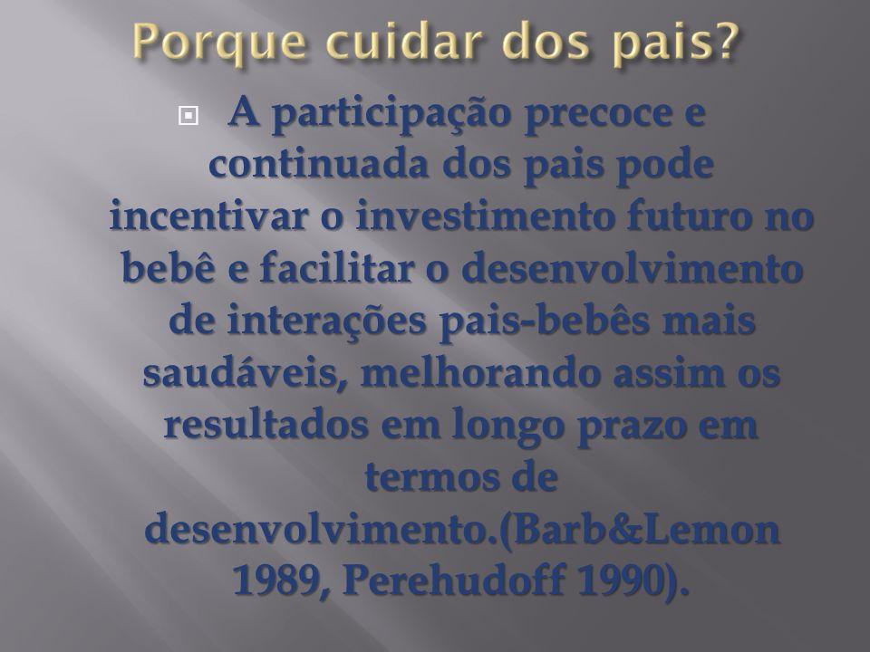 A participação precoce e continuada dos pais pode incentivar o investimento futuro no bebê e facilitar o desenvolvimento de interações pais-bebês mais