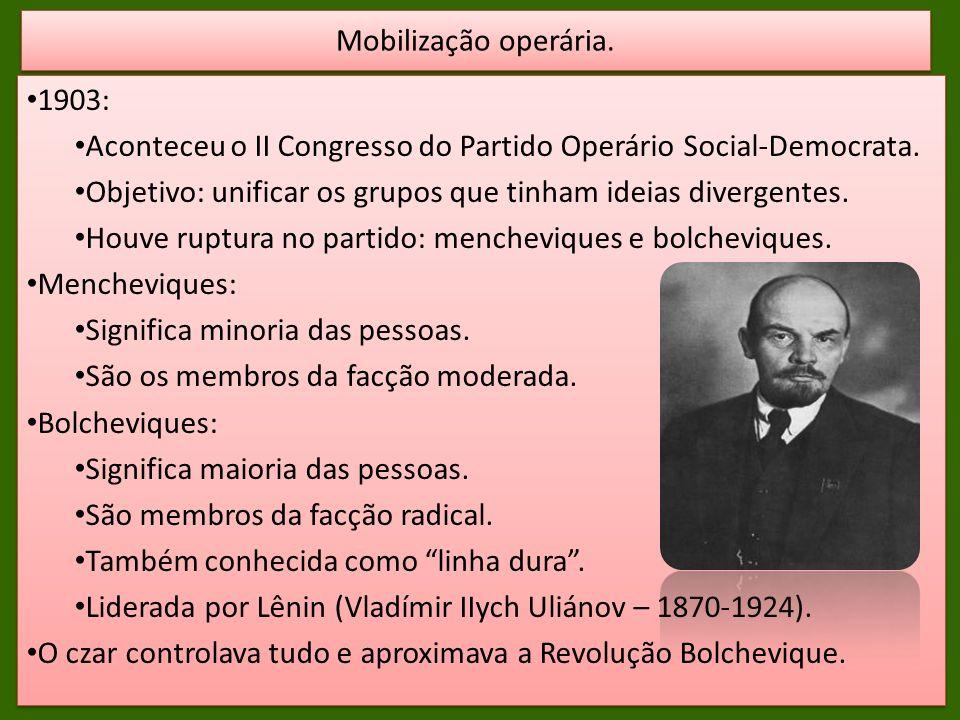 1903: Aconteceu o II Congresso do Partido Operário Social-Democrata. Objetivo: unificar os grupos que tinham ideias divergentes. Houve ruptura no part