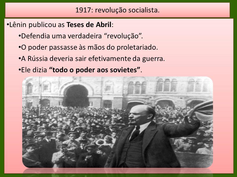 Lênin publicou as Teses de Abril: Defendia uma verdadeira revolução. O poder passasse às mãos do proletariado. A Rússia deveria sair efetivamente da g