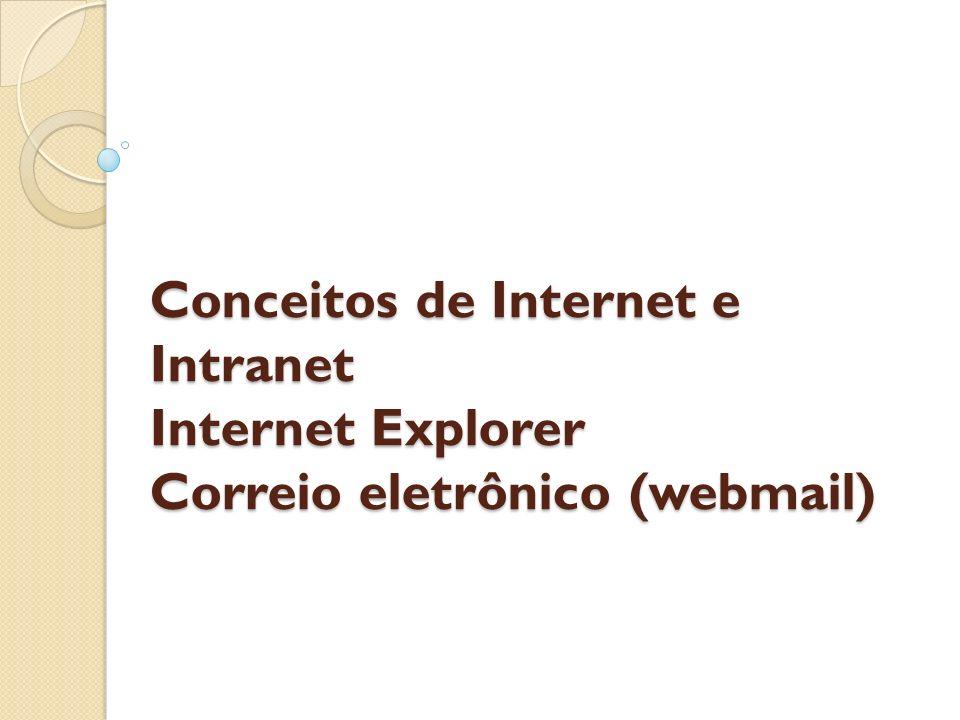 Conceitos de Internet e Intranet Internet Explorer Correio eletrônico (webmail)