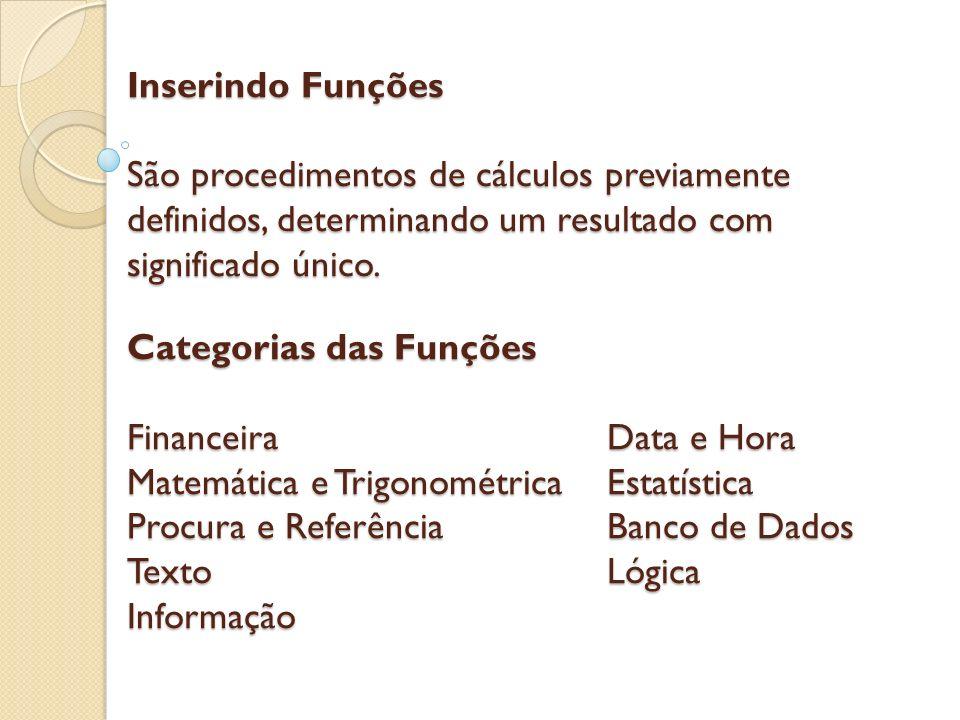 Inserindo Funções São procedimentos de cálculos previamente definidos, determinando um resultado com significado único. Categorias das Funções Finance