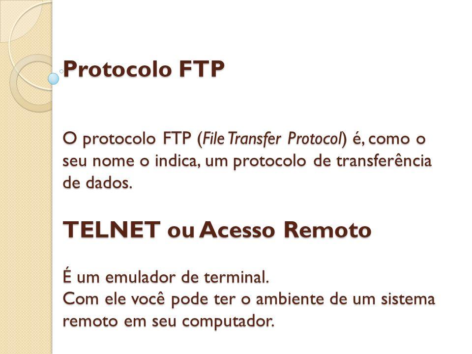Protocolo FTP O protocolo FTP (File Transfer Protocol) é, como o seu nome o indica, um protocolo de transferência de dados. TELNET ou Acesso Remoto É