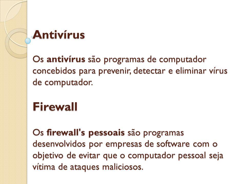 Antivírus Os antivírus são programas de computador concebidos para prevenir, detectar e eliminar vírus de computador. Firewall Os firewall's pessoais
