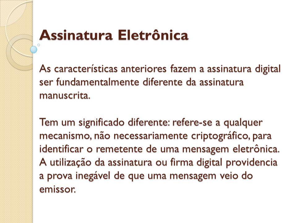 Assinatura Eletrônica As características anteriores fazem a assinatura digital ser fundamentalmente diferente da assinatura manuscrita. Tem um signifi