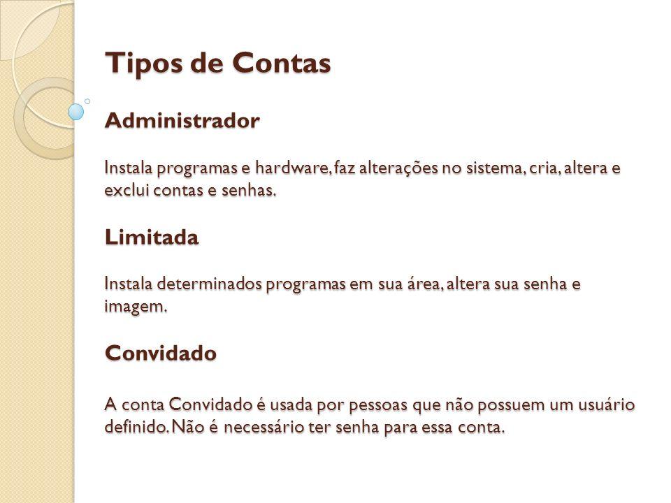 Tipos de Contas Administrador Instala programas e hardware, faz alterações no sistema, cria, altera e exclui contas e senhas. Limitada Instala determi