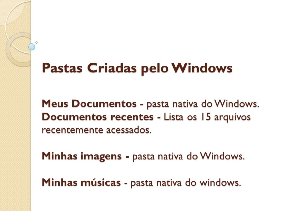 Pastas Criadas pelo Windows Meus Documentos - pasta nativa do Windows.