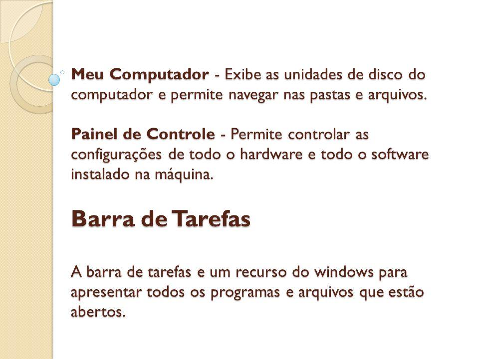 Meu Computador - Exibe as unidades de disco do computador e permite navegar nas pastas e arquivos. Painel de Controle - Permite controlar as configura