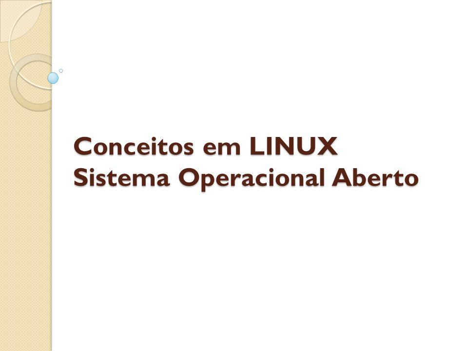 Conceitos em LINUX Sistema Operacional Aberto