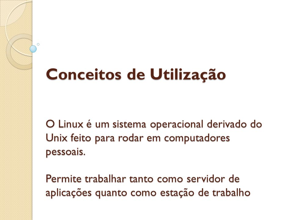 Conceitos de Utilização O Linux é um sistema operacional derivado do Unix feito para rodar em computadores pessoais. Permite trabalhar tanto como serv