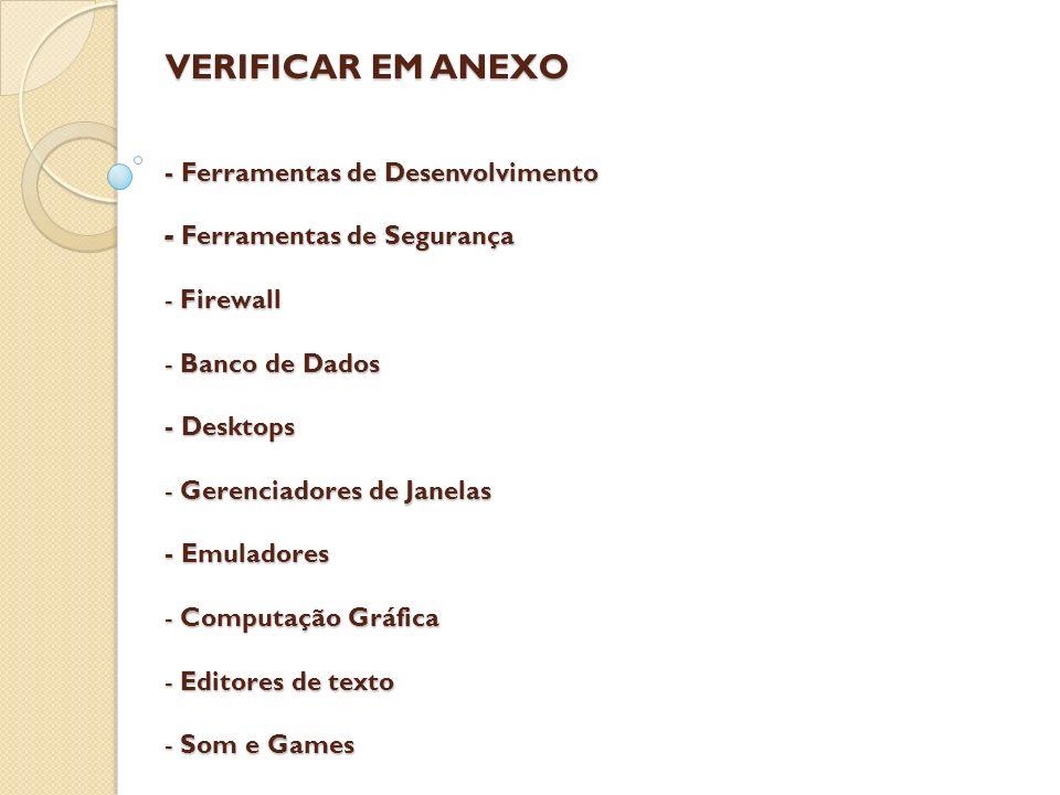 VERIFICAR EM ANEXO - Ferramentas de Desenvolvimento - Ferramentas de Segurança - Firewall - Banco de Dados - Desktops - Gerenciadores de Janelas - Emu