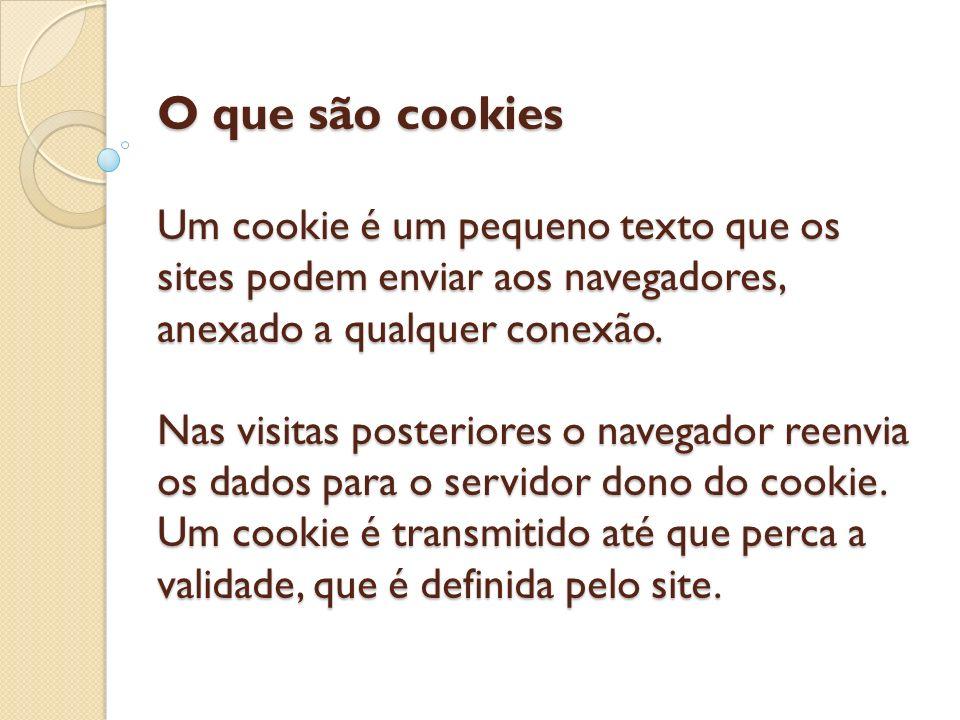 O que são cookies Um cookie é um pequeno texto que os sites podem enviar aos navegadores, anexado a qualquer conexão. Nas visitas posteriores o navega