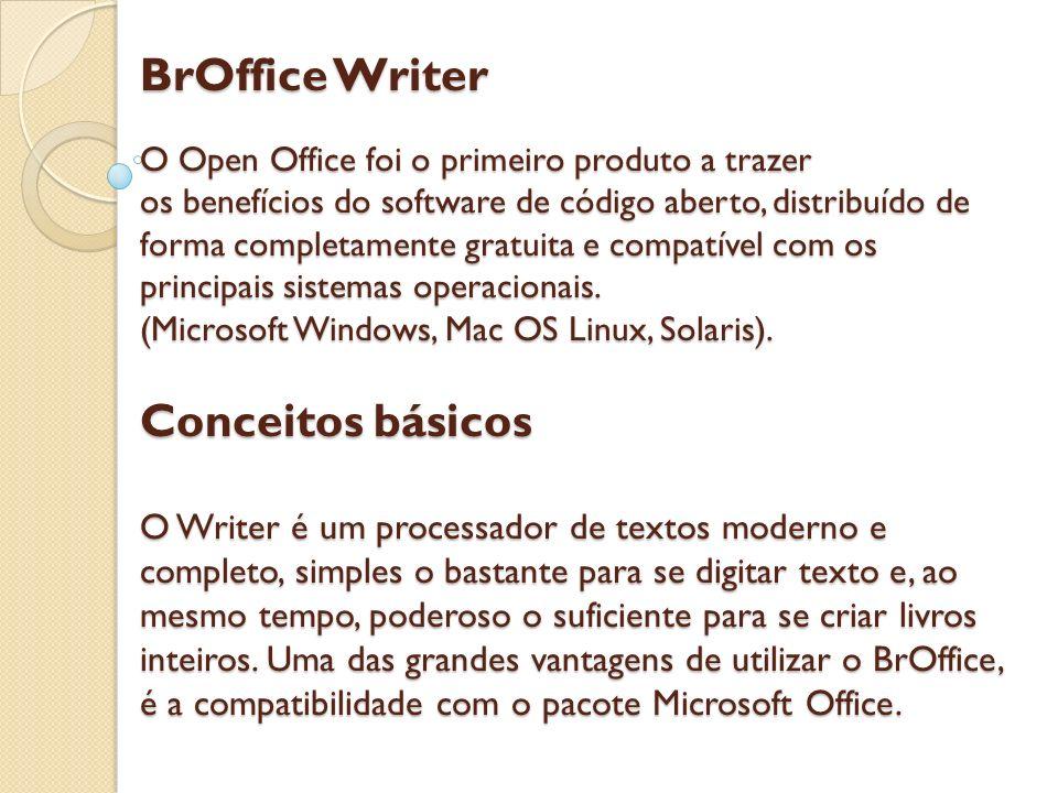 BrOffice Writer O Open Office foi o primeiro produto a trazer os benefícios do software de código aberto, distribuído de forma completamente gratuita