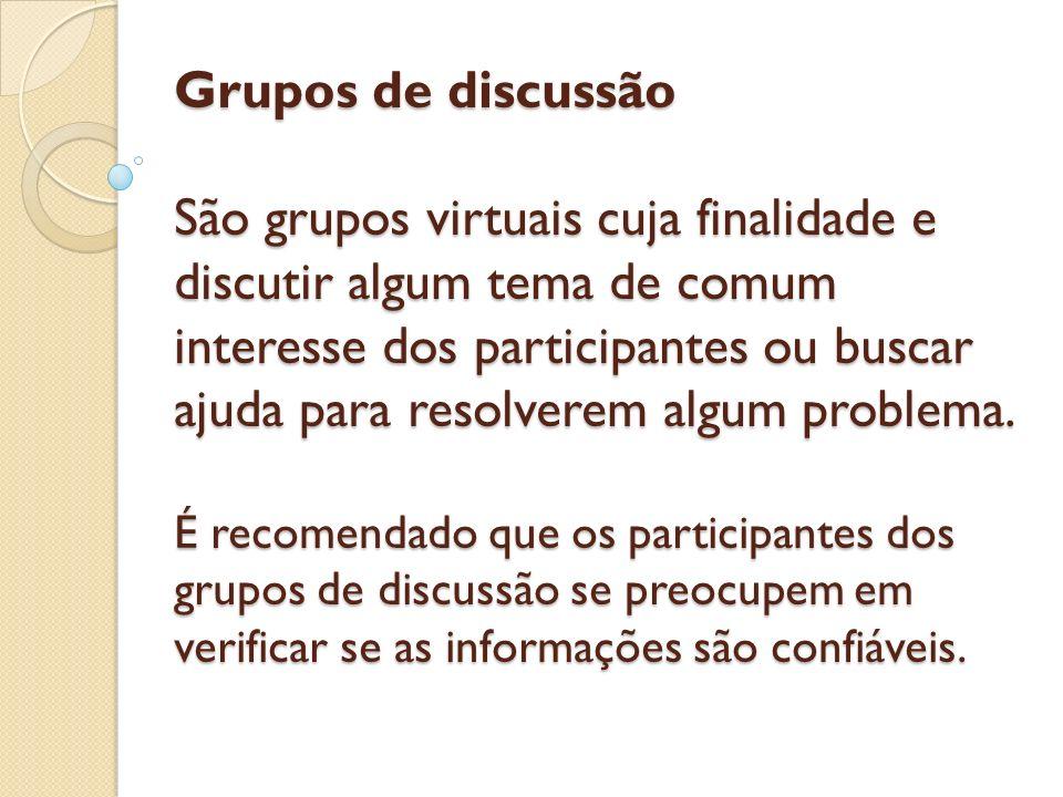 Grupos de discussão São grupos virtuais cuja finalidade e discutir algum tema de comum interesse dos participantes ou buscar ajuda para resolverem alg