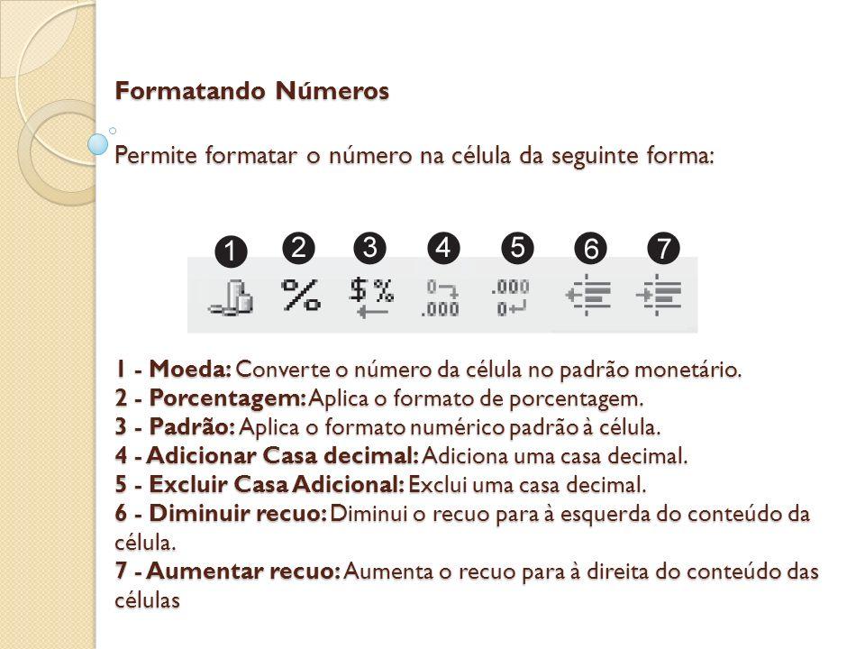 Formatando Números Permite formatar o número na célula da seguinte forma: 1 - Moeda: Converte o número da célula no padrão monetário. 2 - Porcentagem: