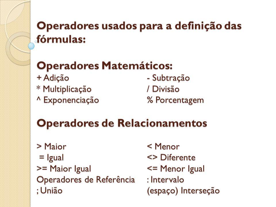 Operadores usados para a definição das fórmulas: Operadores Matemáticos: + Adição- Subtração * Multiplicação/ Divisão ^ Exponenciação% Porcentagem Ope
