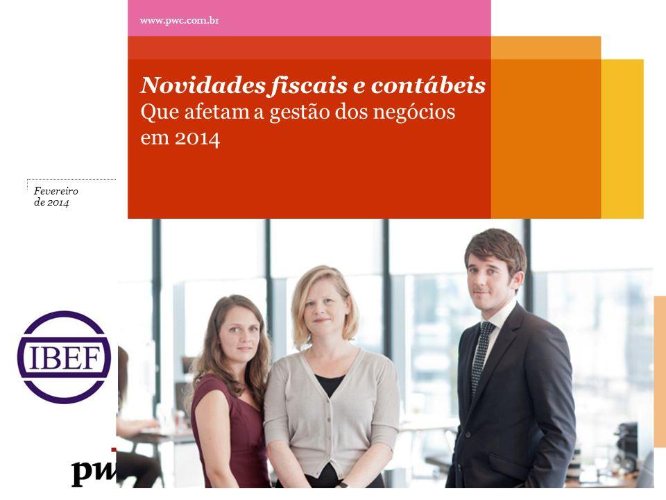 Pontos para o fechamento de 2013 Novidades fiscais e contábeis Que afetam a gestão dos negócios em 2014 www.pwc.com.br Fevereiro de 2014