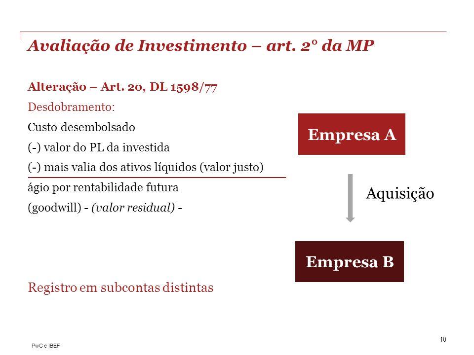 PwC e IBEF Avaliação de Investimento – art. 2° da MP Alteração – Art. 2o, DL 1598/77 Desdobramento: Custo desembolsado (-) valor do PL da investida (-