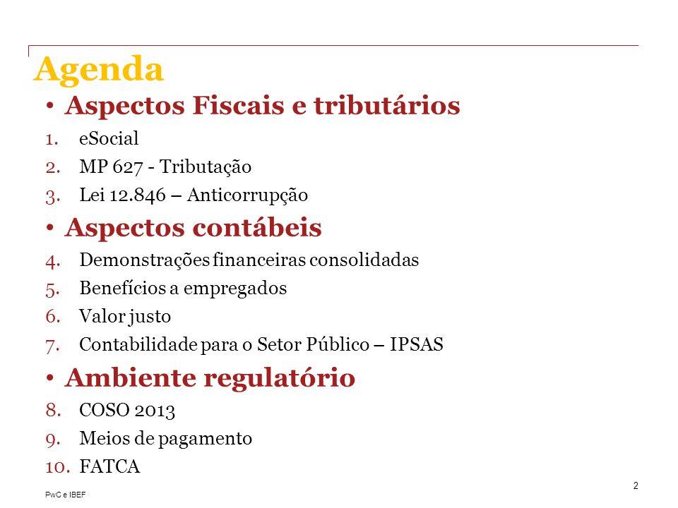 PwC e IBEF Aspectos Fiscais e tributários 1.eSocial 2.MP 627 - Tributação 3.Lei 12.846 – Anticorrupção Aspectos contábeis 4.Demonstrações financeiras