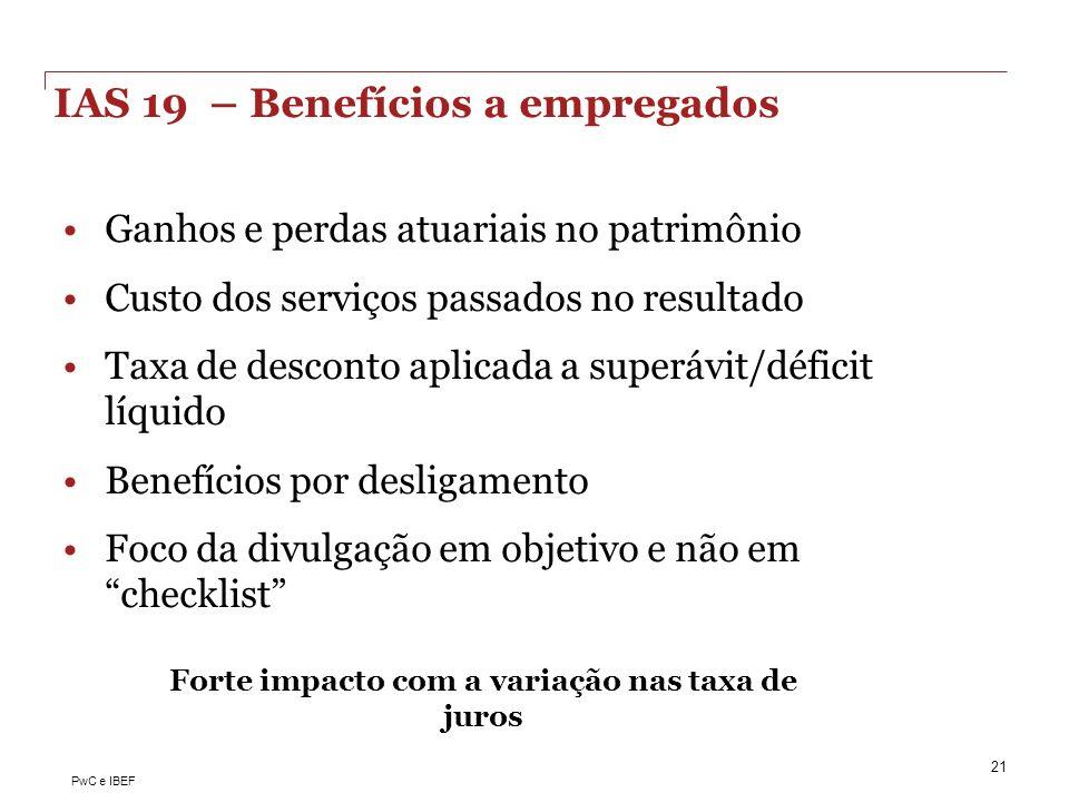 PwC e IBEF IAS 19 – Benefícios a empregados Ganhos e perdas atuariais no patrimônio Custo dos serviços passados no resultado Taxa de desconto aplicada