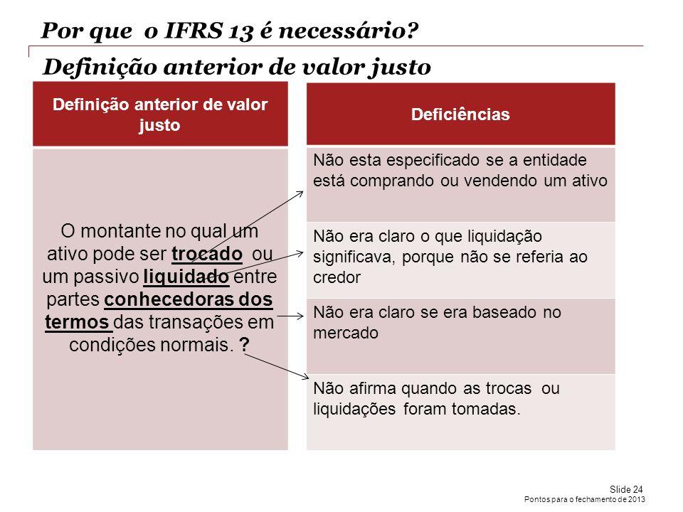 Pontos para o fechamento de 2013 Definição anterior de valor justo O montante no qual um ativo pode ser trocado ou um passivo liquidado entre partes c