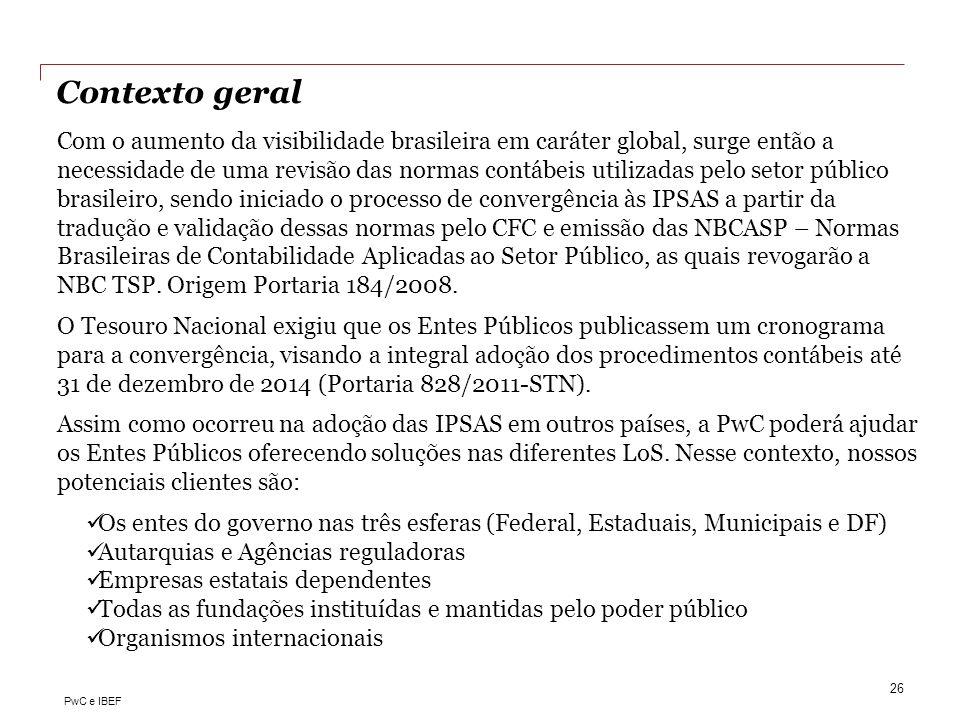 PwC e IBEF Contexto geral Com o aumento da visibilidade brasileira em caráter global, surge então a necessidade de uma revisão das normas contábeis ut