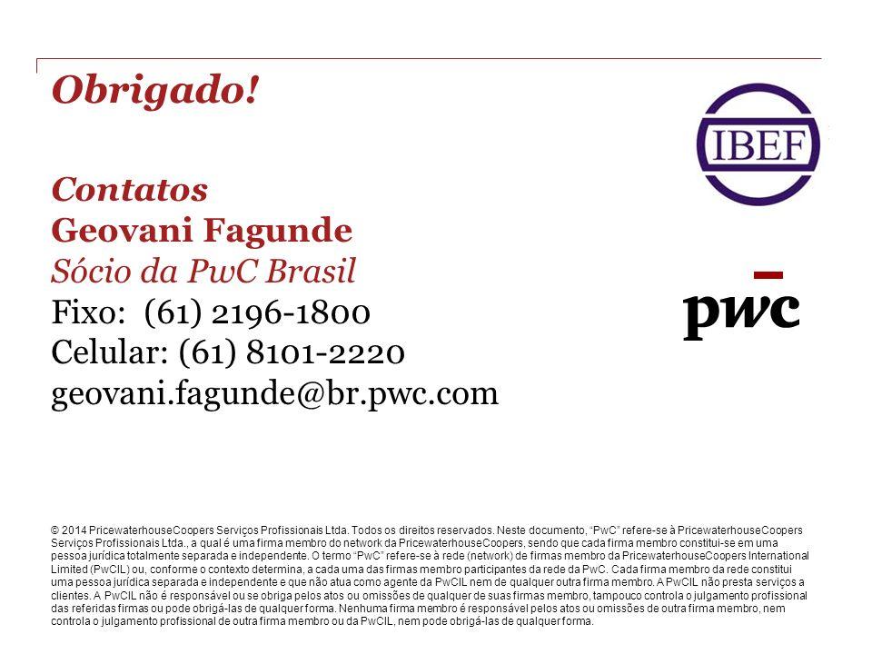 Obrigado! © 2014 PricewaterhouseCoopers Serviços Profissionais Ltda. Todos os direitos reservados. Neste documento, PwC refere-se à PricewaterhouseCoo