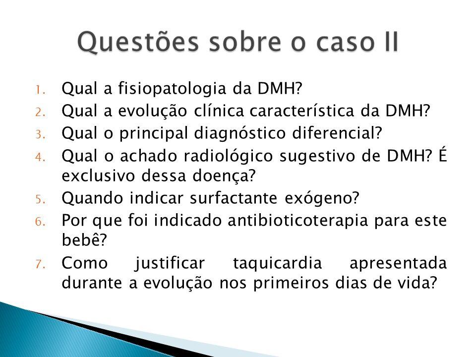 1. Qual a fisiopatologia da DMH? 2. Qual a evolução clínica característica da DMH? 3. Qual o principal diagnóstico diferencial? 4. Qual o achado radio