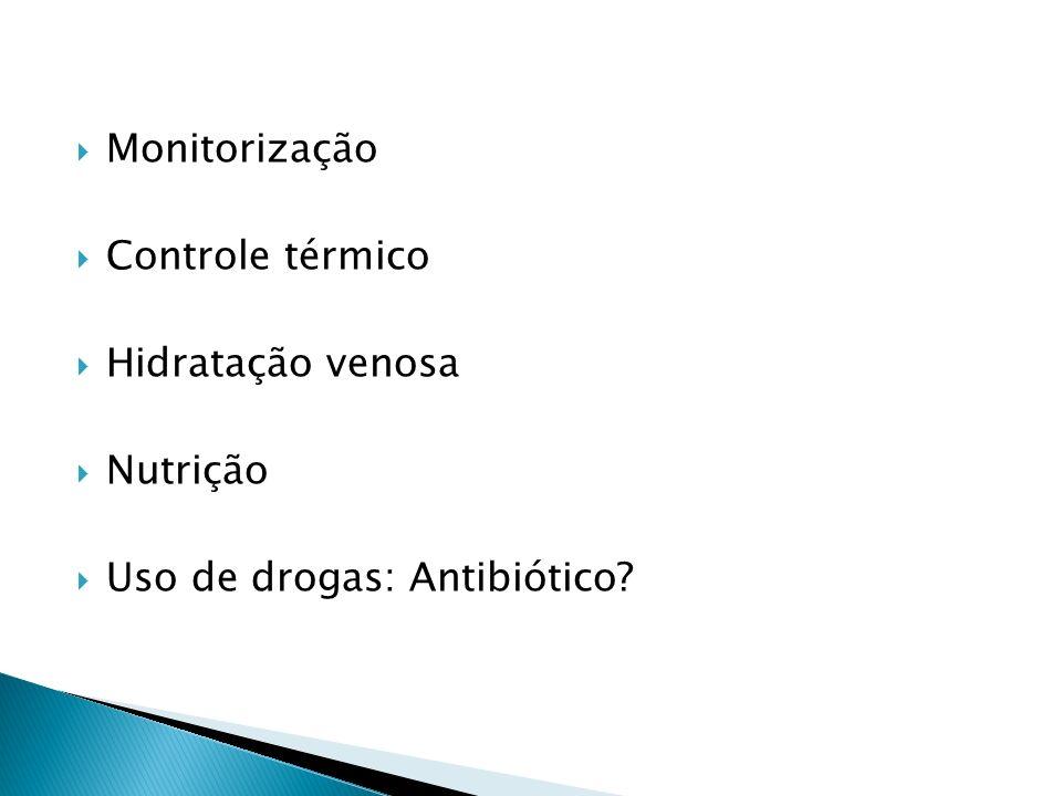 Monitorização Controle térmico Hidratação venosa Nutrição Uso de drogas: Antibiótico?