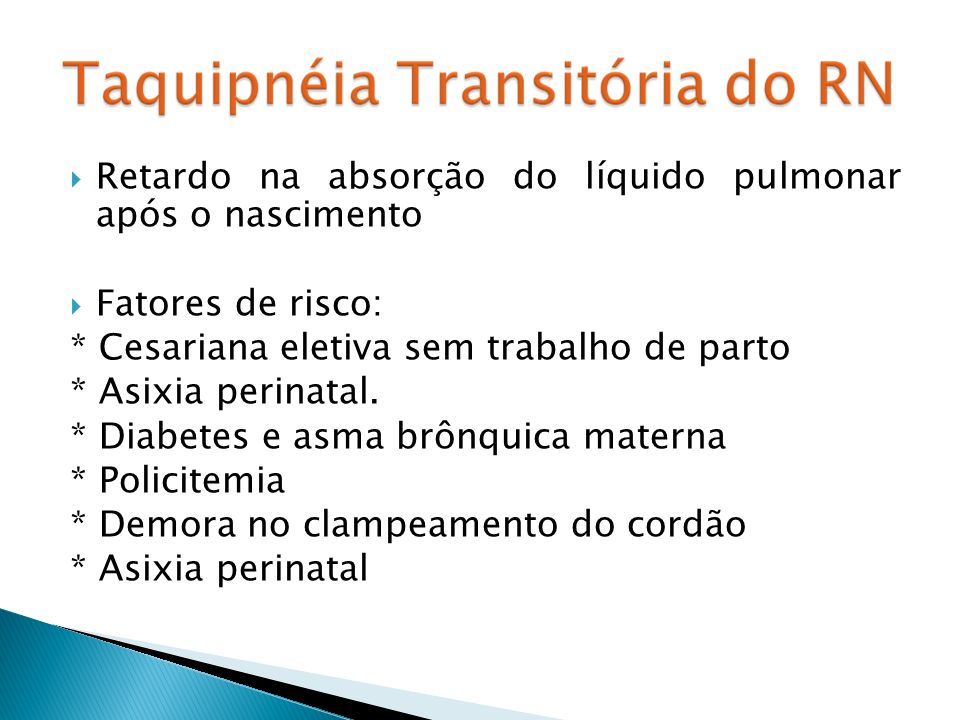 Retardo na absorção do líquido pulmonar após o nascimento Fatores de risco: * Cesariana eletiva sem trabalho de parto * Asixia perinatal.