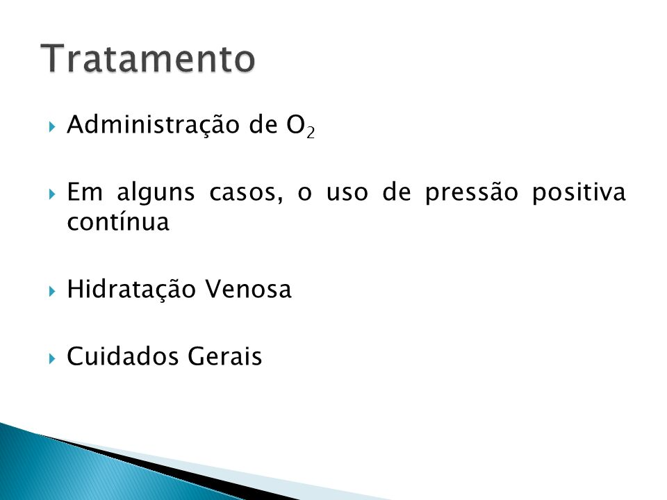 Administração de O 2 Em alguns casos, o uso de pressão positiva contínua Hidratação Venosa Cuidados Gerais