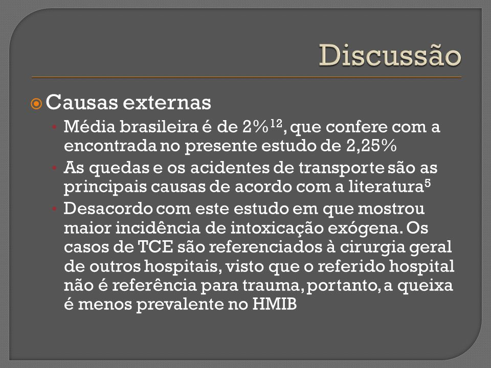 Causas externas Média brasileira é de 2% 12, que confere com a encontrada no presente estudo de 2,25% As quedas e os acidentes de transporte são as pr