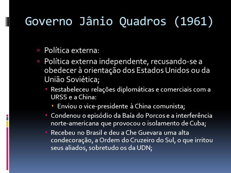 Governo Jânio Quadros (1961) Política externa: Política externa independente, recusando-se a obedecer à orientação dos Estados Unidos ou da União Sovi