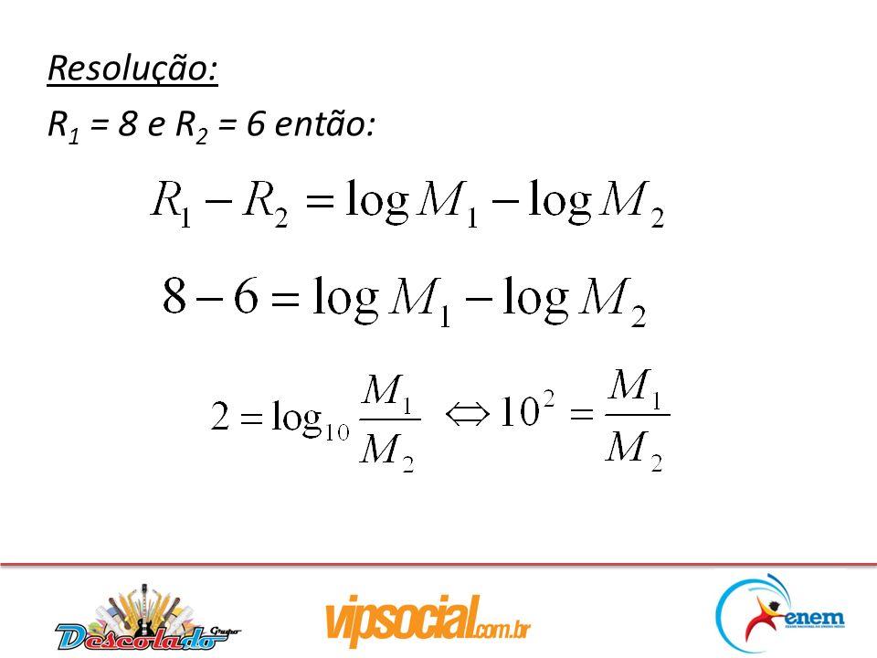 Resolução: R 1 = 8 e R 2 = 6 então: