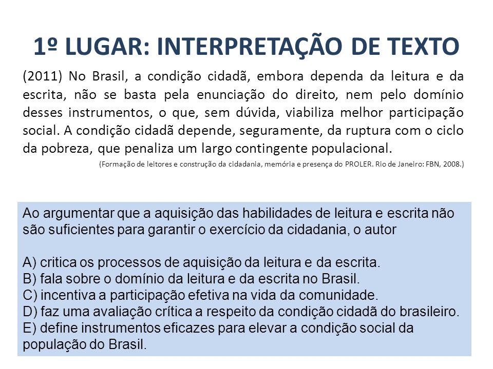 1º LUGAR: INTERPRETAÇÃO DE TEXTO (2011) No Brasil, a condição cidadã, embora dependa da leitura e da escrita, não se basta pela enunciação do direito,
