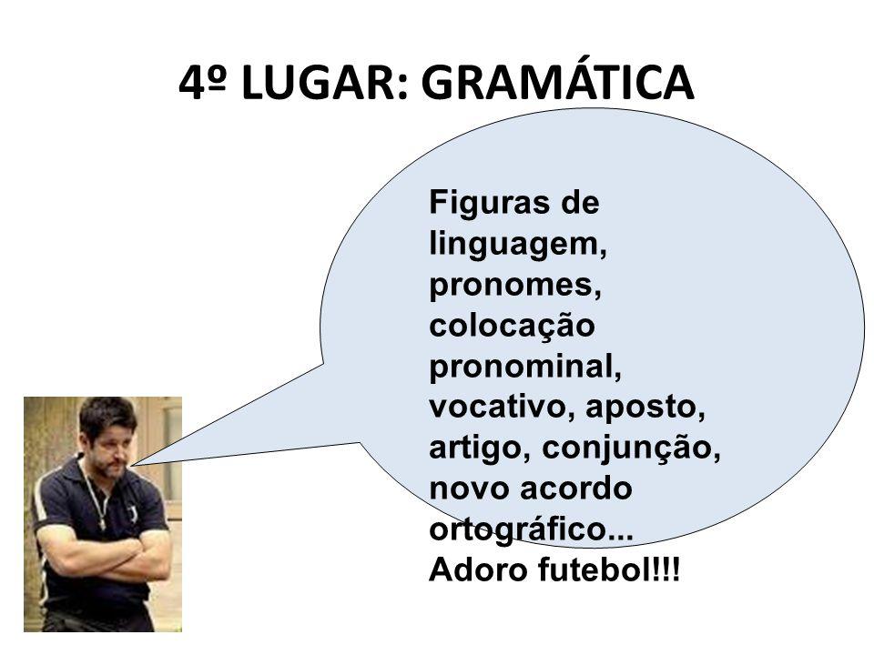 4º LUGAR: GRAMÁTICA Figuras de linguagem, pronomes, colocação pronominal, vocativo, aposto, artigo, conjunção, novo acordo ortográfico... Adoro futebo